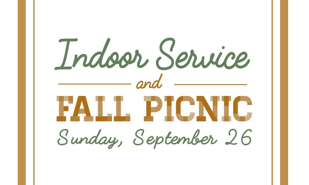 Indoor Service 10:00 in the Gym and Fall Picnic